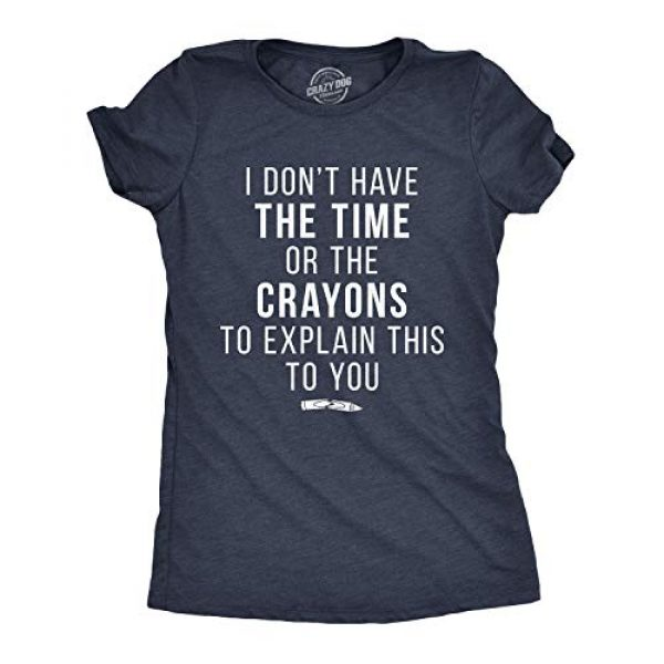 Crazy Dog T-Shirts Graphic Tshirt 1 Womens I Don«t Have The Time Or The Crayons to Explain This to You Tshirt Funny Tee