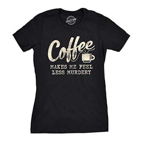 Crazy Dog T-Shirts Graphic Tshirt 1 Womens Coffee Makes Me Feel Less Murdery T Shirt Funny Sarcastic Caffeine