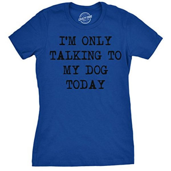 Crazy Dog T-Shirts Graphic Tshirt 1 Womens Only Talking to My Dog Today Funny Shirts Dog Lovers Novelty Cool T Shirt