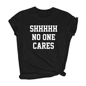 BLACKMYTH Graphic Tshirt 1 Women Shhhhh No One Cares Graphic Cute T Shirt Novelty Tees