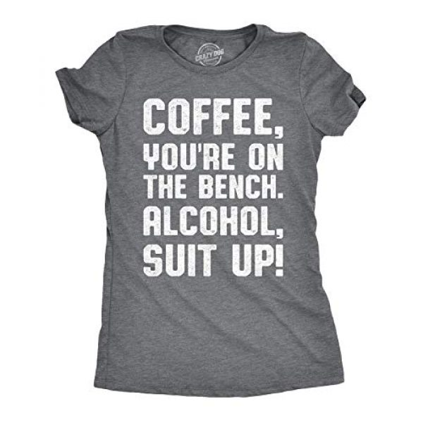 Crazy Dog T-Shirts Graphic Tshirt 1 Womens Coffee Youre On The Bench Alcohol Suit Up T Shirt Funny Caffeine Tee