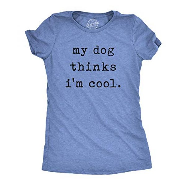 Crazy Dog T-Shirts Graphic Tshirt 1 Womens My Dog Thinks Im Cool T Shirt Funny Pet Lover Novelty Gift Cute Graphic