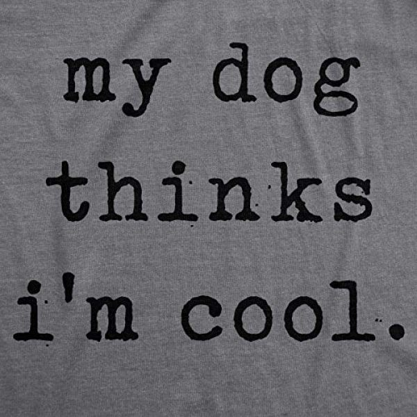 Crazy Dog T-Shirts Graphic Tshirt 2 Mens My Dog Thinks Im Cool T Shirt Funny Sarcastic Humor Novelty Puppy Tee