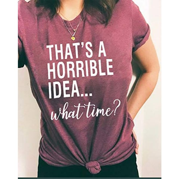 JEALLY Graphic Tshirt 4 Thats A Horrible Idea What Time T Shirt Womens Funny Drinking Party Shirt Short Sleeve Top Tee Blouse