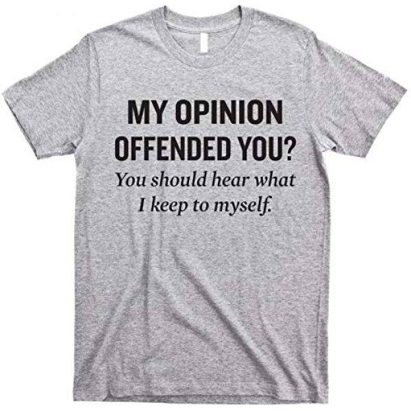 GunShowTees Graphic Tshirt 1 Men's My Opinion Offended You You Should Hear What I Keep Myself Shirt