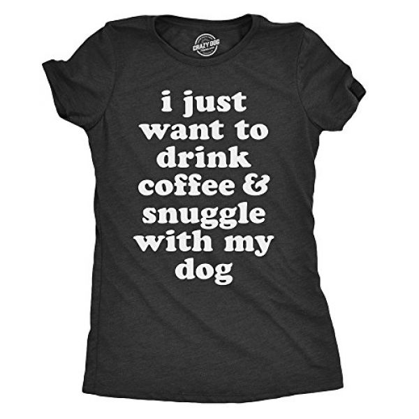 Crazy Dog T-Shirts Graphic Tshirt 1 Womens I Just Want to Drink Coffee and Snuggle with My Dog Mom T Shirt Funny Tee