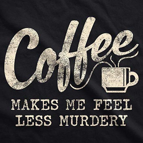 Crazy Dog T-Shirts Graphic Tshirt 2 Womens Coffee Makes Me Feel Less Murdery T Shirt Funny Sarcastic Caffeine