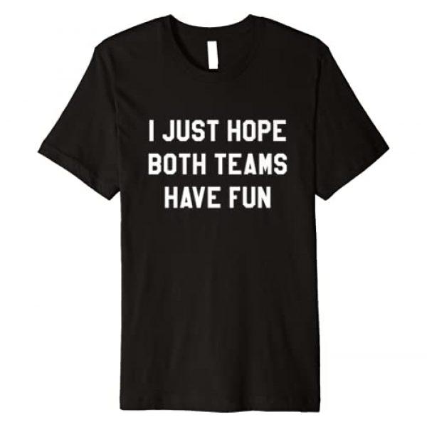 I Just Hope Both Teams Have Fun T-Shirts Game Day Graphic Tshirt 1 I Just Hope Both Teams Have Fun T Shirts for Women,Men Premium T-Shirt