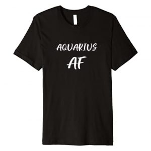 Aquarius AF Birthday T shirt January February Graphic Tshirt 1 Zodiac Gift Premium T-Shirt