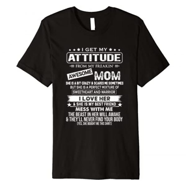 Attitude From My Freaking Awesome Mom T-shirt Graphic Tshirt 1 I Get My Attitude From My Freaking Awesome Mom T-shirt Gift Premium T-Shirt