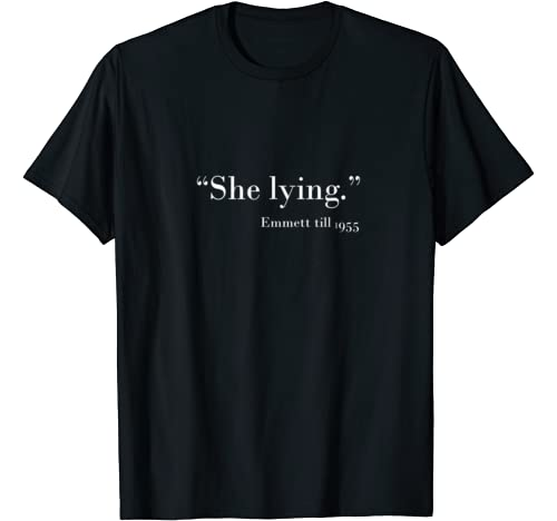 """Awesome Quote Tee And Gift Graphic Tshirt 1 """"She Lying"""" Emmett Till 1955 T-Shirt"""