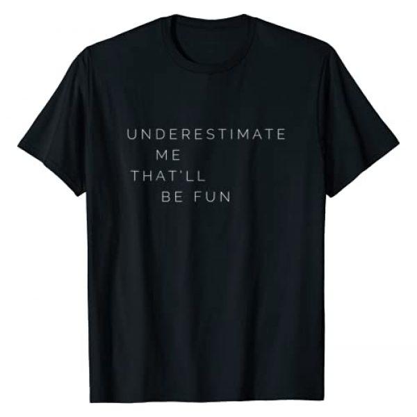 Minimalist Positive Confident Shirt Graphic Tshirt 1 Underestimate Me That'll Be Fun Tshirt