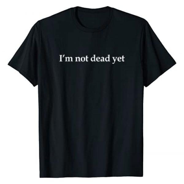Still Breathin Graphic Tshirt 1 I'm Not Dead Yet T Shirt