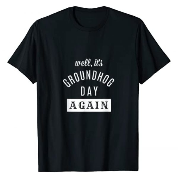Zentastic Designs Graphic Tshirt 1 Well It's Groundhog Day Again, Funny Groundhog Day T-Shirt