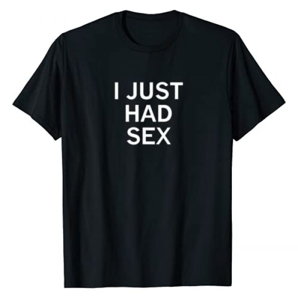 Adult Quotes, Sayings, Memes, Gift Ideas Apparel Graphic Tshirt 1 I Just Had Sex, Sarcastic, Funny, Joke, Family T-Shirt