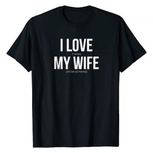 Hilarious Novelty Apparel & Clothing for Dads Graphic Tshirt 1 Funny I Love It When My Wife Lets Me Go Fishing T-Shirt
