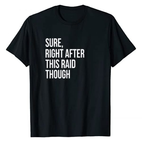 Awesome Gaming T-Shirts Graphic Tshirt 1 Sure, Right After This Raid Funny Gift For Gamer T-Shirt