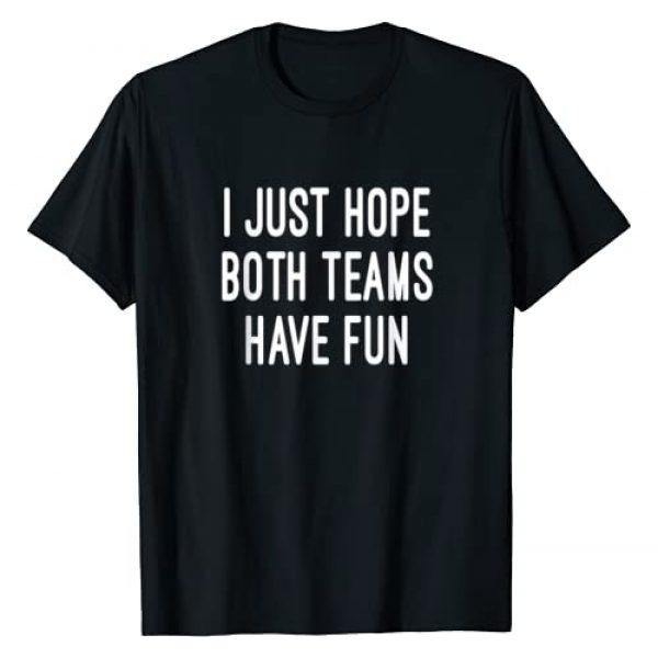 I Just Hope Both Teams Have Fun Graphic Tshirt 1 | Sports Shirt | Go Sports