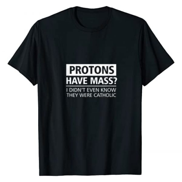 Science and Church Tees Graphic Tshirt 1 Funny Science T-Shirt: Protons Have Mass Catholic Church Tee