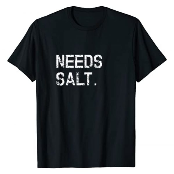 Chef T-Shirts & Funny Cooking Gifts Graphic Tshirt 1 Needs Salt Shirt Funny Cooking Chef Gift T-Shirt