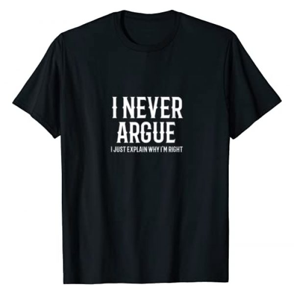 Funny Sarcastic quote Christmas Slogan Gift Graphic Tshirt 1 I Never Argue I Just Explain Why I'm Right Funny Saying T-Shirt