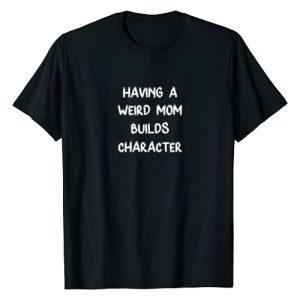 Having A Weird Mom Builds Character Apparel & Tees Graphic Tshirt 1 Having A Weird Mom Builds Character T-Shirt