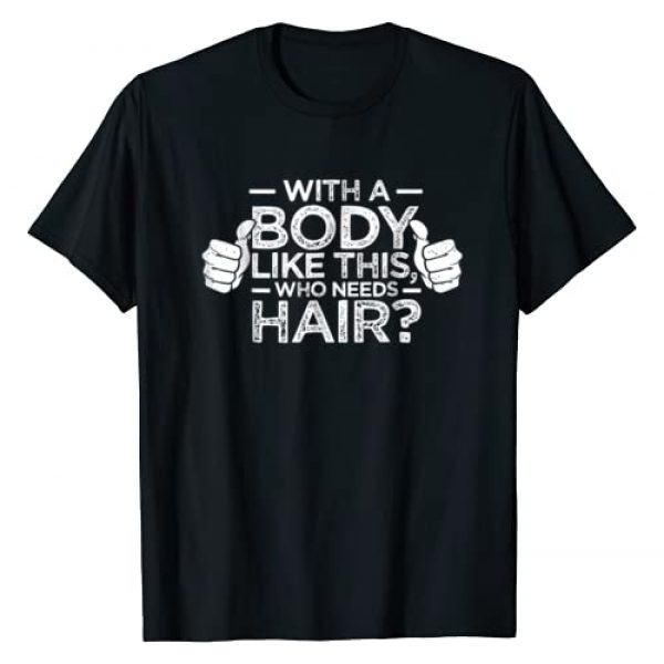 BoredKoalas Graphic Tshirt 1 With A Body Like This Who Needs Hair Shirt Bald Gift