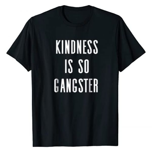 GetThread Graphic Tshirt 1 Kindness Is So Gangster - Uplifting Positive Slogan T-Shirt
