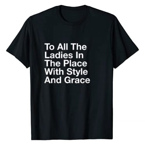 Brooklyn Quotes Tees Graphic Tshirt 1 To All The Ladies In The Place With Style And Grace T-Shirt