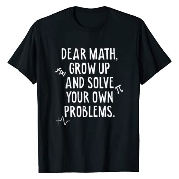 Rain Apparel Co. Graphic Tshirt 1 Dear Math Grow Up And Solve Your Own Problems Funny Math T-Shirt