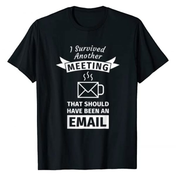 I survived T-Shirt Graphic Tshirt 1 I Survived Another Meeting That Should Have Been Email Tee