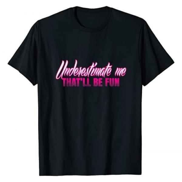 Sassy Empowerment Tees Graphic Tshirt 1 Underestimate Me - That'll be Fun Sassy Novelty T-Shirt