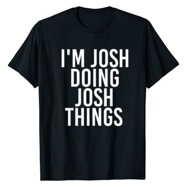 Sarcastic Personalized Name Text Christmas Lovers Graphic Tshirt 1 I'M JOSH DOING JOSH THINGS Funny Birthday Name Gift Idea T-Shirt