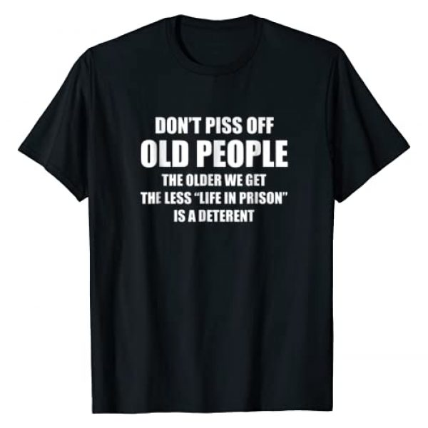 DON'T PISS OFF OLD PEOPLE SHIRT Graphic Tshirt 1 DON'T PISS OFF OLD PEOPLE - THE OLDER WE GET THE LESS LIFE