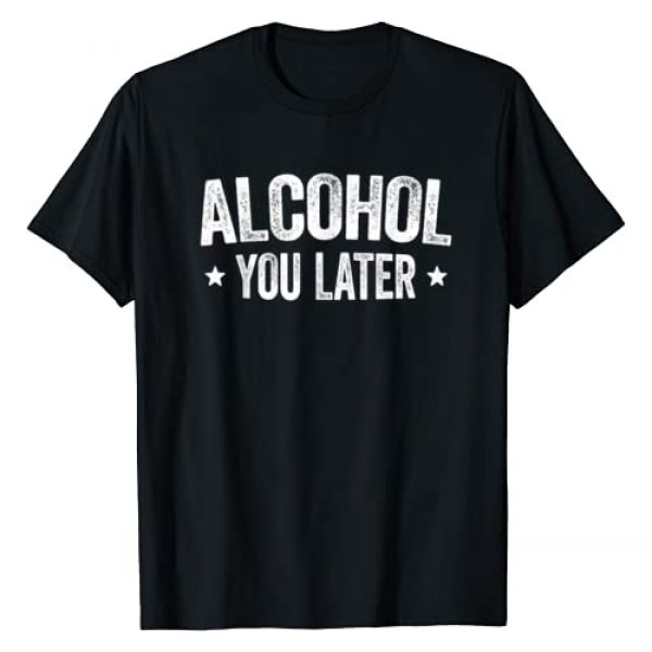 Alcohol You Later Shirts Graphic Tshirt 1 Alcohol You Later T-Shirt Drinking Gift Shirt T-Shirt