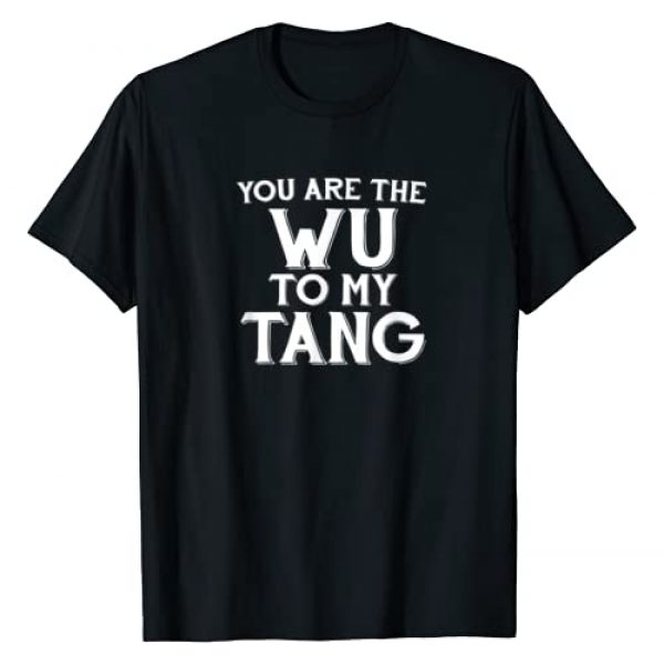 You are the Wu to my Tang Shirts Graphic Tshirt 1 You are the Wu to my Tang T-Shirt T-Shirt