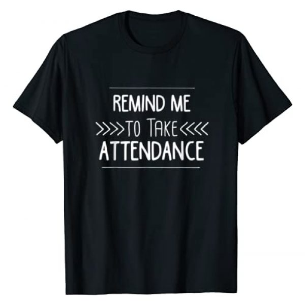 Funny instructors Shirts Vectorit Graphic Tshirt 1 Remind Me to Take Attendance Funny Teacher T Shirt Gift