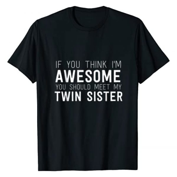 Whacky Twins Tees Graphic Tshirt 1 If You Think I'm Awesome Meet My Twin Sister Funny T-Shirt