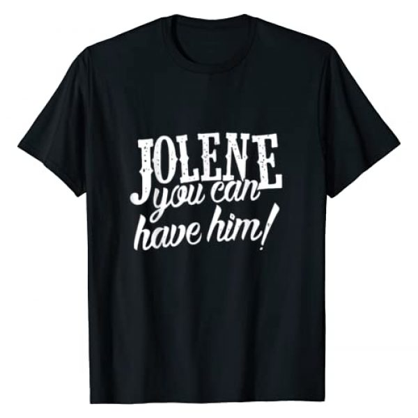 Jolene You Can Have Him Gift Graphic Tshirt 1 For Fans T-Shirt