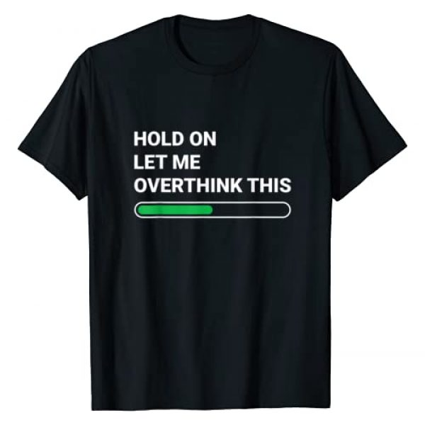 Funny and Sarcastic T-Shirts Graphic Tshirt 1 Hold On Let Me Overthink This - Sarcastic Novelty Gift T-Shirt