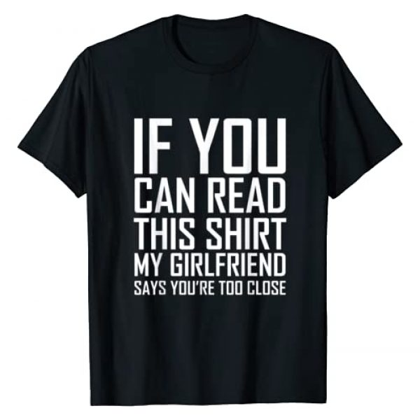 Unknown Graphic Tshirt 1 If You Can Read This My Girlfriend Says Too Close Shirt