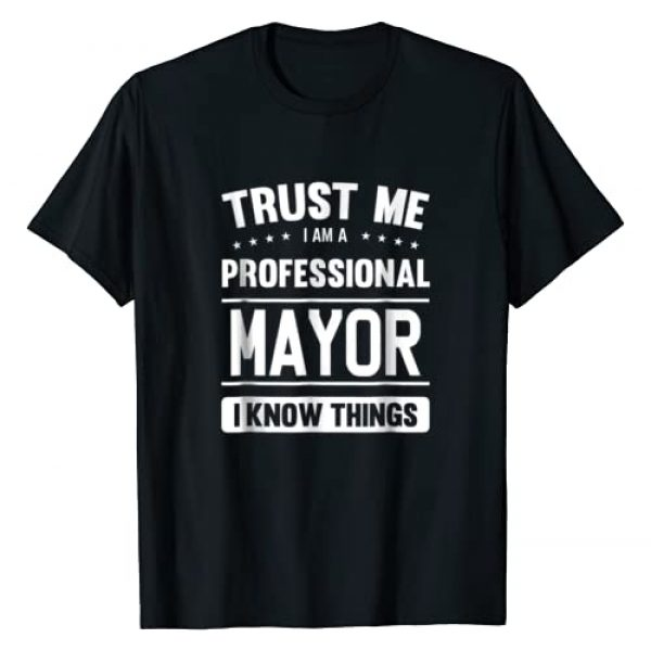 Mayor Gift T Shirt - Gift Ideas For Mayors Graphic Tshirt 1 Mayor T Shirt Gift Idea Professional Mayor T-Shirt