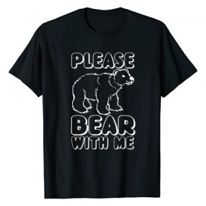 Please Bear With Me T-Shirts Graphic Tshirt 1 Funny Gift - Please Bear With Me T-Shirt