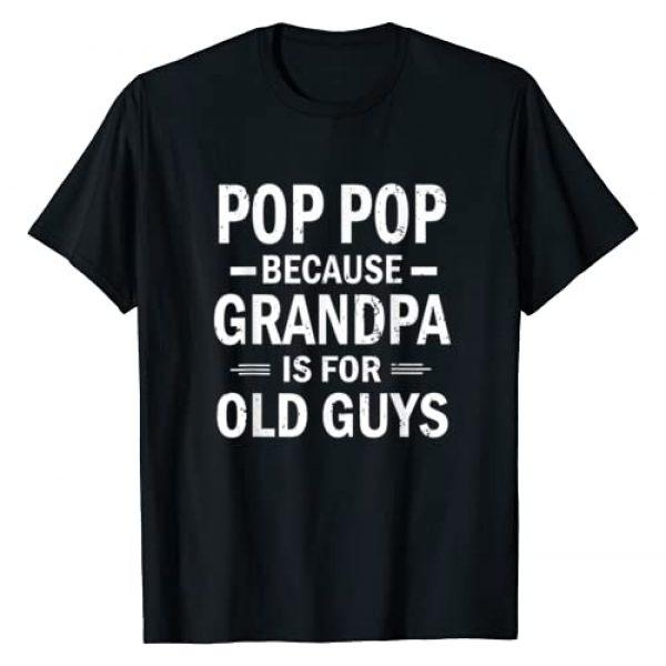 Grandpa Is For Old Guys Shirts Graphic Tshirt 1 Pop Pop Because Grandpa Is For Old Guys Funny Pop-Pop T-Shirt
