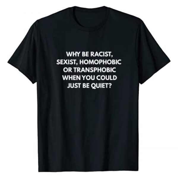 Anti-Discrimination Shirts LGBT Pride Gifts Graphic Tshirt 1 Why Be Racist Sexist Homophobic be quiet T-Shirt LGBT Shirt