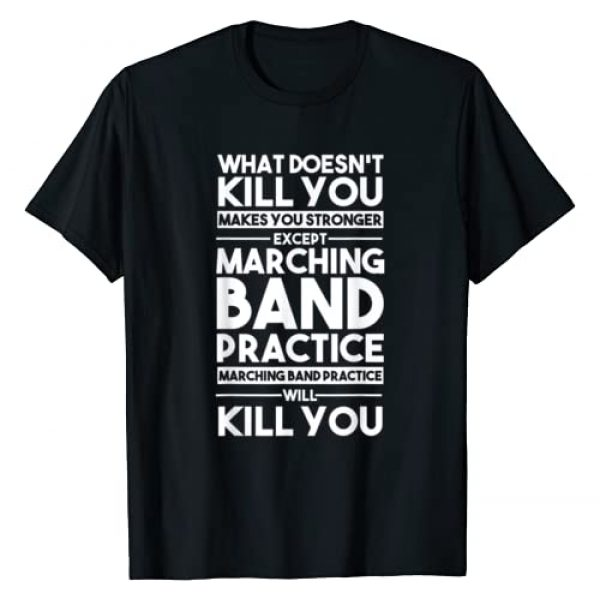 Cool Student Band Quote Shirts and Accessories Graphic Tshirt 1 What Doesn't Kill You Makes U Stronger Except Marching Band T-Shirt