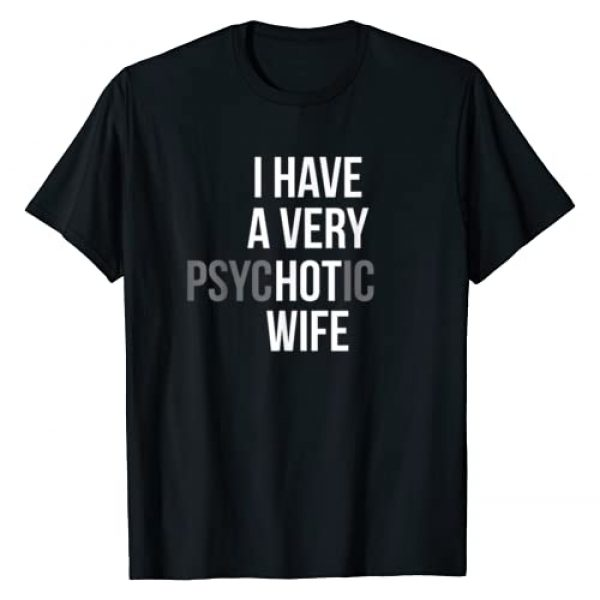 Funny Wife & Husband Humor Shirts & More Graphic Tshirt 1 funny married couple I have a very psychotic wife hot wife T-Shirt