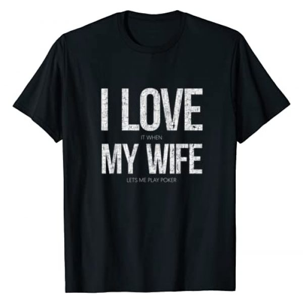 KickerCard - US Poker Apparel Graphic Tshirt 1 I Love It When My Wife Lets Me Play Poker Funny Poker T-Shirt