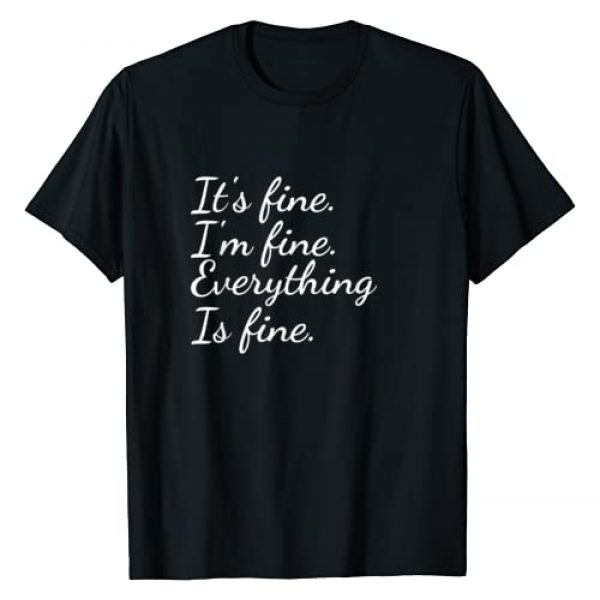 It's Fine I'm Fine Everything Is Fine Graphic Tshirt 1 It's Fine. I'm Fine. Everything Is Fine. T-Shirt