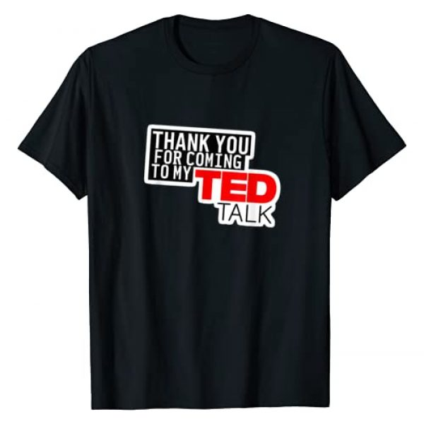 Conference Work TED Graphic Tshirt 1 Thank You For Coming To My TED | Talk Proud Sarcastic Tee T-Shirt